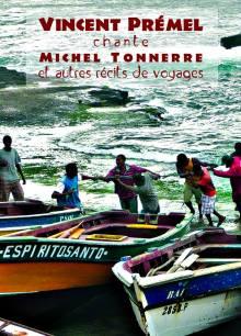Vincent Prémel chante Michel Tonnerre (chanson de mer) - Guitare en bandoulière, Vincent Prémel chante un juron chargé de poésie, d'embruns, de filles et de rhum. Un univers où s'entremêlent les espoirs, les souffrances et les rêves de celles et ceux qui vivent de la mer.