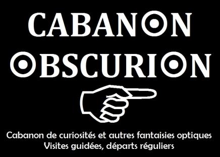 Cabanon Obscurion - Par les argentistes - cabanon de curiosités et autres fantaisies optiques